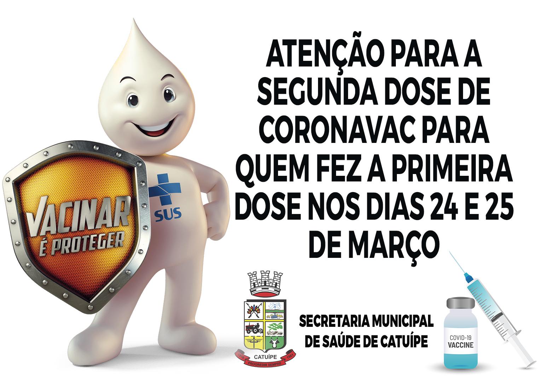 ATENÇÃO PARA A SEGUNDA DOSE DE CORONAVAC PARA QUEM FEZ A PRIMEIRA DOSE NOS DIAS 24 E 25 DE MARÇO