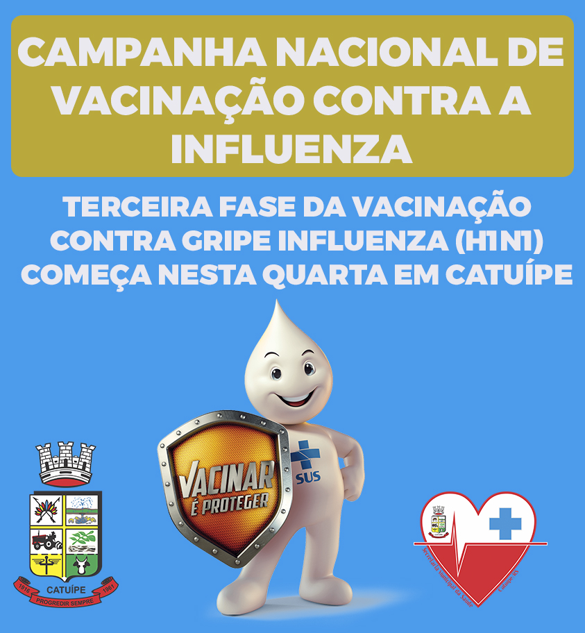 TERCEIRA FASE DA VACINAÇÃO CONTRA GRIPE INFLUENZA (H1N1) COMEÇA NESTA QUARTA EM CATUÍPE